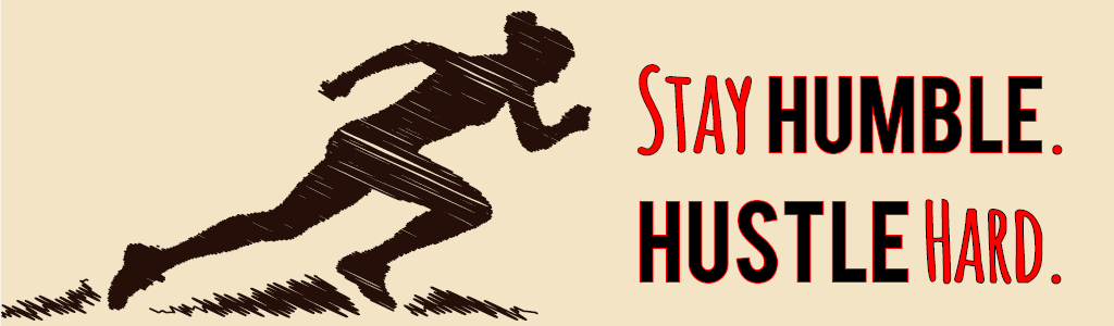 Stay Humble, Hustle Hard: For the love of the game